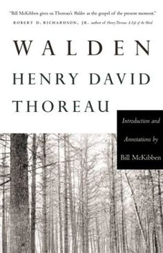 Walden- Henry David Thoreau....love this, I hope they still teach it in high school