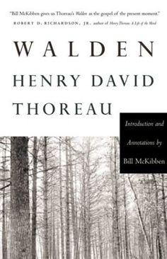 Walden- Henry David Thoreau....love this, I hope they still teach it in high school