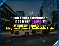 Noch schnell ein Radler :P  Lustige Sprüche #Humor #1jux #Jodel #Sprüche #lustigeSprüche #Busfahrerwitz #Manni