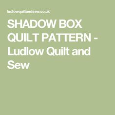 SHADOW BOX QUILT PATTERN - Ludlow Quilt and Sew