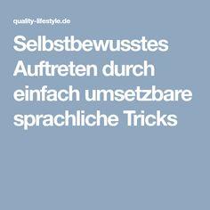 Selbstbewusstes Auftreten durch einfach umsetzbare sprachliche Tricks Good To Know, Feel Good, Coaching, Healthy Mind, Tricks, Psychology, Life Hacks, Health Fitness, Mindfulness
