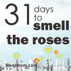 31 days to smell the roses (I need to read over all these!)