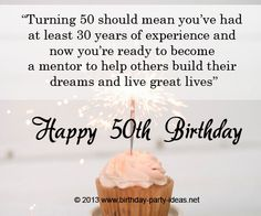 """50th birthday quotes:""""Turning 50 should mean you've had at least 30 years of experience and now you're ready to become a mentor to help others build their dreams and live great lives."""" #50th #birthday #quotes"""