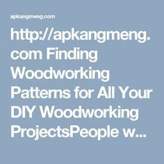 http://apkangmeng.com  Finding Woodworking Patterns for All Your DIY Woodworking ProjectsPeople who have a keen interest in do it yourself woodworking projects should always consider getting hold of woodworking patterns because woodworking is an art that requires precision. Therefore people interested in the art of woodworking should always take it as a goal to get the best woodworking patterns for their do it yourself woodworking projects.