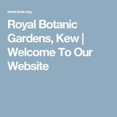 Royal Botanic Gardens, Kew | Welcome To Our Website