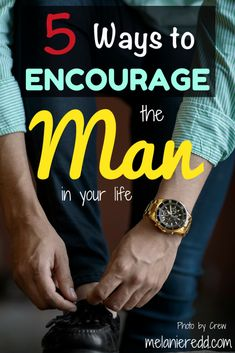5 ways to encourage the man in your life