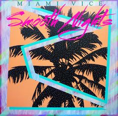 Miami Vice - Smooth Nights #80s #design #revival