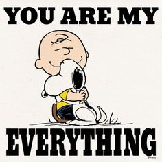 You are my everything. Charlie Brown and Snoopy