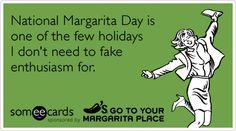 National Margarita Day is one of the few holidays I don't need to fake enthusiasm for.