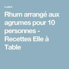 Rhum arrangé aux agrumes pour 10 personnes - Recettes Elle à Table