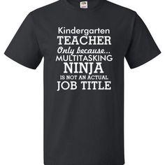 Kindergarten Teacher Shirt Only Because Multitasking Ninja