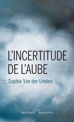 L'Incertitude de l'aube, de Sophie Van der Linden. Buchet Chastel, août 2014. Littérature française. Coup de ♥ de mon libraire !
