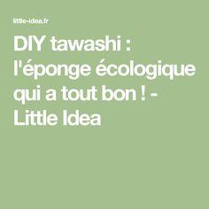 DIY tawashi : l'éponge écologique qui a tout bon ! - Little Idea
