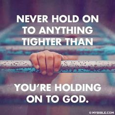 hold on to GOD!!!
