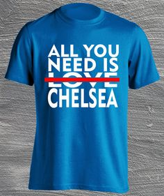 All you need is Chelsea Fc Cfc Cool Funny Trendy Tee Camiseta Remera Football Futbol Soccer TShirt T-shirt Shirt by ElephanTees on Etsy https://www.etsy.com/listing/208535739/all-you-need-is-chelsea-fc-cfc-cool