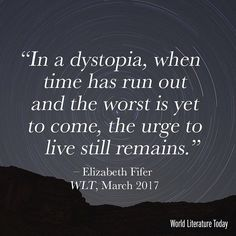 In a dystopia when time has run out and the worst is yet to come the urge to live still remains.  Elizabeth Fifer WLT  #Dystopia #IReadWLT #scifi