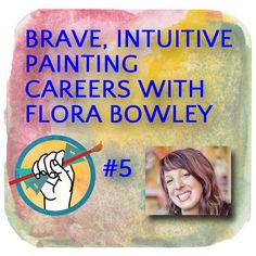 Brave Intuitive Painting Careers with Flora Bowley on The Abundant Artist http://theabundantartist.com/podcast5