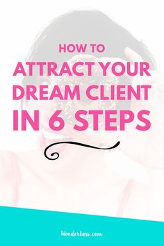 How to Attract Your Dream Client in 6 Simple Steps — Wonderlass. For bloggers and online entrepreneurs who want to grow their blog + online business!