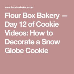 Flour Box Bakery — Day 12 of Cookie Videos: How to Decorate a Snow Globe Cookie