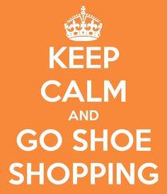 Keep Calm and Go Shoe Shopping