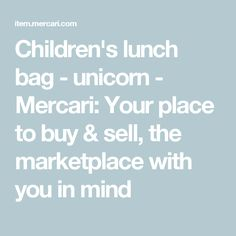 Children's lunch bag - unicorn - Mercari: Your place to buy & sell, the marketplace with you in mind