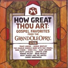 Various Artists - How Great Thou Art: Gospel Favorites from the Grand Ole Opry: Various Artists - How Great Thou Art: Gospel Favorites Live from the Grand Ole Opry Old Country Songs, Country Music, Patty Loveless, Joey & Rory, Pandora Radio, Pandora Pandora, Sara Evans, Loretta Lynn, Grand Ole Opry