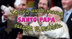 Imong uyab murag Santo Papa. Panagsa ra mubisita.  #Bisaya #BisayaQuotes Bisaya Quotes, Tagalog Quotes, Qoutes, Hugot, My Love, Boys, Funny, Cheating, Relationships