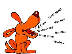 """Words used by humans in different languages to describe dog barks. (i.e. """"arf-arf"""" in English and""""voff-voff"""" in Swedish)"""