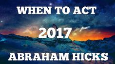 Abraham Hicks 2017 ~ When You Must Take Action Immediately [PRACTICAL] NEW
