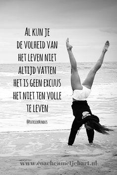 Al kun je de volheid van het leven niet altijd vatten, het is geen excuus het niet ten volle te leven...