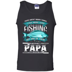 Father's Day Gift T-shirts There Aren't Many Things I Love More Than Fishing But One Of Them Is Being Papa Shirts Hoodies Sweatshirts Father's Day Gift T-shirts
