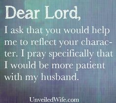 Prayer Of The Day – Patience With Your Husband --- Dear Lord, Thank you for today. Continue to transform me Lord. I ask that you would help me to reflect your character. Marriage Prayer, Marriage Help, Happy Marriage, Marriage Advice, Love And Marriage, Prayers For My Husband, Thank You For Today, Prayer Scriptures, Bible Verses