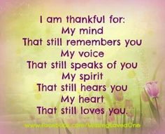 I'm thankful for all of these things. I'm thankful for the 45 years we were together. Miss Mom, Missing My Son, Love Of My Life, My Love, Grief Loss, Still Love You, Beautiful Words, Life Lessons, Me Quotes