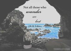 Not All Those Who Wander Are Lost -JRR Tolkien. Travel Quotes made by Travellst.com
