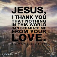 Amen, nothing separates us from the love of Jesus.