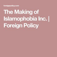 The Making of Islamophobia Inc. | Foreign Policy