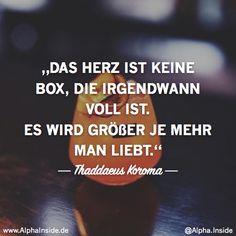 JETZT FÜR DEN DAZUGEHÖRIGEN ARTIKEL ANKLICKEN!----------------------Thaddaeus Koroma - Das Herz ist keine Box, die irgendwann voll ist. Es wird größer je mehr man liebt.