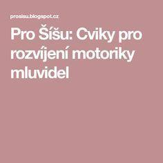 Pro Šíšu: Cviky pro rozvíjení motoriky mluvidel Diy And Crafts, Innovation, Teacher, Education, Professor, Teachers, Onderwijs, Learning