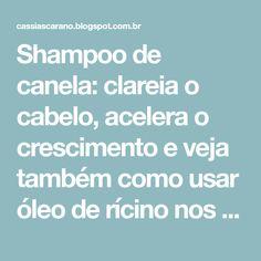 Shampoo de canela: clareia o cabelo, acelera o crescimento e veja também como usar óleo de rícino nos cabelos