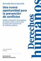 Una nueva oportunidad para la prevención de conflictos : análisis comparativo de las políticas de Estados Unidos y de la Unión Europea sobre la prevención de conflictos violentos / Bernardo García Izquierdo
