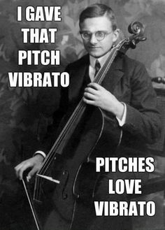 I gave that pitch vibrato...pitches love vibrato #funny #classic #music #meme