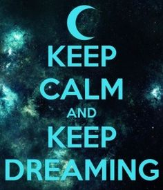 Keep Calm and Keep Dreaming