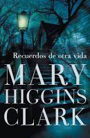 DESEMBRE-2013. Mary Higgins Clark. Recuerdos de otra vida. N(CLA)REC http://elmeuargus.biblioteques.gencat.cat/record=b1727932~S43*cat http://www.lecturalia.com/libro/43515/recuerdos-de-otra-vida