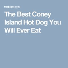 The Best Coney Island Hot Dog You Will Ever Eat