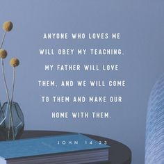 """John 14:23 (NIV) - Jesus replied, """"Anyone who loves Me will obey My teaching. My Father will love them, and We will come to them and make Our home with them."""
