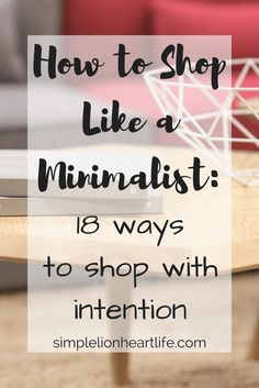 How to Shop Like a Minimalist: 18 Ways to Shop With Intention.