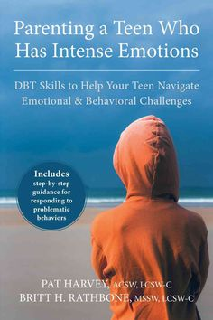 Parenting a Teen Who Has Intense Emotions: DBT Skills to Help Your Teen Navigate Emotional & Behavioral Challenges