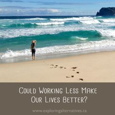 Could working less make our lives better? Rv Living, Tiny Living, Simple Living, How To Become, How To Make, Our Life, Exploring, Alternative, Wellness