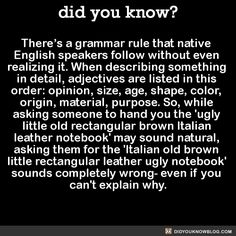 There's a grammar rule that native English speakers follow without even realizing it. When describing something in detail, adjectives are listed in this order: opinion, size, age, shape, color, origin, material, purpose. So, while asking someone to...