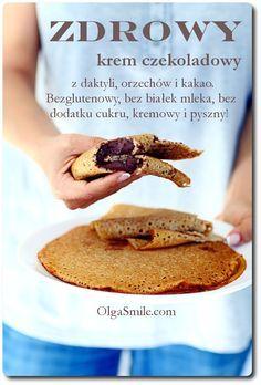 Zdrowy krem czekoladowy - przepis Olgi Smile Healthy Cake, Healthy Sweets, Healthy Cooking, Healthy Snacks, Nutella Brownies, Raw Food Recipes, Sweet Recipes, Cooking Recipes, Crepes